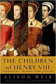 """The Children of Henry VIII  by Alison Weir - another GREAT book.....I mean, a fiction writer couldn't WRITE the """"tutor"""" story."""