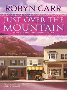 Just Over the Mountain (Grace Valley Trilogy Book 2) - Kindle edition by Robyn Carr. Literature & Fiction Kindle eBooks @ Amazon.com.