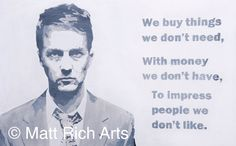 """Edward Norton as the Narrator and protagonist in 'Fight Club' based on the cult Chuck Palahniuk novel if the same name.  The quote is a powerful anti-consumerist message which relays something we are all often, guilty of.   Each print is limited to a run of 250, and is hand signed and numbered by myself.A3 prints on paper are £20 (Unframed)A2 prints on Canvas are £100 (Unframed)The Originals are individually priced.  The original painting is still available and measures 20""""x30""""."""