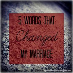 Five Words That Changed My Marriage {Part One} ~ The Mama Diaries