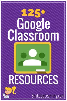 125+ Google Classroom Tips, Tutorials and Resources from Shake Up Learning (link to Pinterest board)