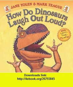 How Do Dinosaurs Laugh Out Loud? (9780545236522) Jane Yolen, Mark Teague , ISBN-10: 0545236525  , ISBN-13: 978-0545236522 ,  , tutorials , pdf , ebook , torrent , downloads , rapidshare , filesonic , hotfile , megaupload , fileserve