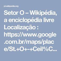 Setor O – Wikipédia, a enciclopédia livre  Localização :  https://www.google.com.br/maps/place/St.+O+-+Ceil%C3%A2ndia,+Bras%C3%ADlia+-+DF/@-15.7936363,-48.1348013,3880m/data=!3m2!1e3!4b1!4m5!3m4!1s0x935bcb84139afe57:0x81d5ce46dff7644f!8m2!3d-15.7923864!4d-48.1268625?hl=pt-BR