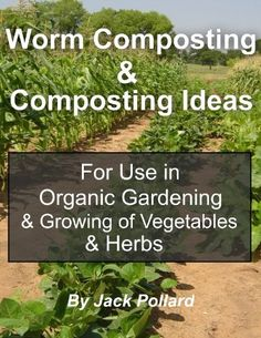 FREE eBook 01-27-2013: Worm Composting & Composting Ideas - for use in Organic Gardening & Growing of Vegetables & Herbs by Jack Pollard