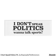 I Don't Speak Politics Wanna Talk Sports Name Tag