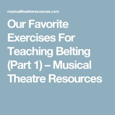 Our Favorite Exercises For Teaching Belting (Part 1) – Musical Theatre Resources