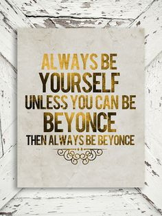 Bow Down Print - Always Be Beyonce - Beyonce, Rap, Royalty, Gold Decor - 8x10 print on Etsy, $15.00