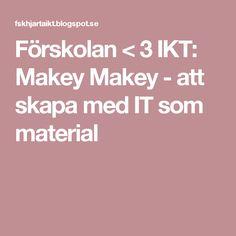 Förskolan < 3 IKT: Makey Makey - att skapa med IT som material
