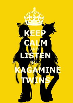 Keep Calm and Listen to Kagamine Twins!