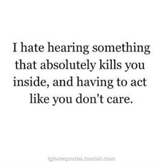 Such as when people bad mouth people I like that kills me the most
