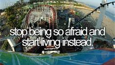 I would like to get over most of my fears, mostly heights, by 2017. My fear of heights has stopped me from doing so many things. I have never been on a roller coaster, Ferris Wheel, or even on certain water slides. I'm tired of it holding me back.