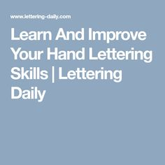 Learn And Improve Your Hand Lettering Skills | Lettering Daily