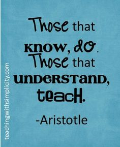 """Those who know, do. Those that understand, teach."" ~ #Aristotle"