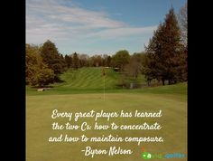 Every great player has learned the two Cs: how to concentrate and how to maintain composure. #ByronNelson #livingthegreen #golf #golfer #golfcourse #golfing #golfchannel #pgatour #pga #lpga