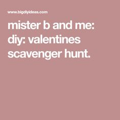 mister b and me: diy: valentines scavenger hunt.