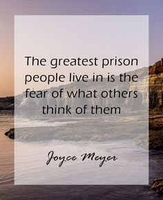 The greatest prison people live in is the fear of what others think of them. | Here is an amazing collection of Joyce Meyer Quotes. You will find: christian quotes, godly quotes, spiritual quotes, faith christian quotes, inspirational quotes, mood boosting quotes, funny happy quotes, cute quotes, uplifting quotes about life, quotes to live by, uplifting christian quotes, Joyce Meyer power thoughts and uplifting quotes for women. #JoyceMeyer #JoyceMeyerQuotes #FaithChristianQuotes…