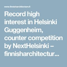 Record high interest in Helsinki Guggenheim, counter competition by NextHelsinki – finnisharchitecture.fi