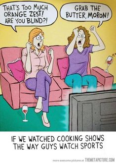 If Women Watched Cooking Shows The Way Men Watch Football funny men jokes women story lol funny quote funny quotes funny sayings joke hilarious humor stories funny jokes Cartoon Jokes, Funny Cartoons, Epic 2013, Doug Funnie, Real Estate Humor, What Do You Mean, Friday Humor, I Love To Laugh, Haha Funny