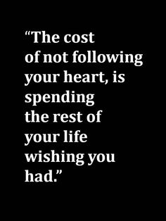 """""""The cost of not following your heart is spending the rest of your life wishing you had."""" Be prayerful, overcome fear with faith, and with courage pursue the journey God has in mind for you—with joy. #TrustinHim #HaveHope #HeistheWay #YouCanDoIt"""