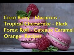 Coco Berry - Macarons - Tropical Cheesecake - Black Forest Roll - Gateaux Caramel Orange - Recipes