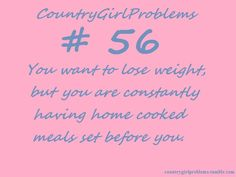 Country Girl Problems- wanting to lose weight