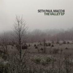 Seth Paul Macchi - Valley Ep
