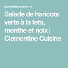 Salade de haricots verts à la feta, menthe et noix   Clementine Cuisine