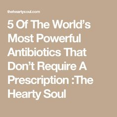 5 Of The World's Most Powerful Antibiotics That Don't Require A Prescription :The Hearty Soul