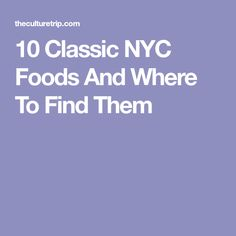 10 Classic NYC Foods And Where To Find Them