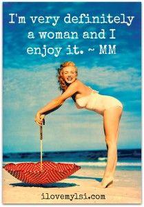 I'm very definitely a woman and I enjoy it. ~Marilyn Monroe