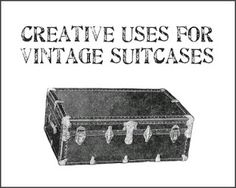 Creative uses for vintage suitcases - great ideas!