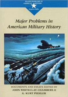 Amazon.com: Major Problems in American Military History: Documents and Essays (Major Problems in American History Series) (9780669335385): John Whiteclay Chambers II, G. Kurt Piehler: Books