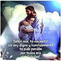Señor mío, te necesito! No soy digno y humildemente te pido perdón por todas mis debilidades!