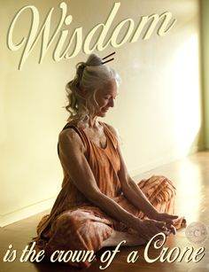Wisdom is the crown of a Crone. ~ quote