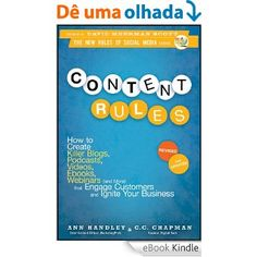 Amazon.com.br eBooks Kindle: Content Rules: How to Create Killer Blogs, Podcasts, Videos, Ebooks, Webinars (and More) That Engage Customers and Ignite Your Business (New Rules Social Media Series), Ann Handley, C.C. Chapman
