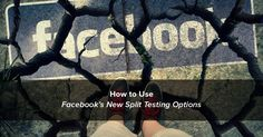 How to Use Facebook's New Split Test Options