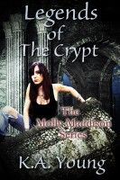 Legends Of The Crypt (The Molly Maddison Series, #2), an ebook by K.A. Young at Smashwords