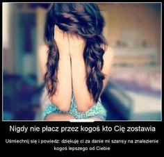 Nigdy nie płacz przez kogoś kto Cię zostawia