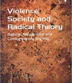 Violence Society And Radical Theory: Bataille Baudrillard And Contemporary Society PDF