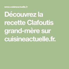 Découvrez la recette Clafoutis grand-mère sur cuisineactuelle.fr.