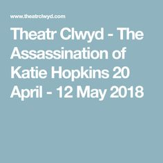 Theatr Clwyd - The Assassination of Katie Hopkins 20 April - 12 May 2018