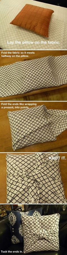 DIY: No Sew Pillow Revamp - This is the easiest pillow cover ever. No measuring! No sewing! Just fold and tie. You need a piece of fabric 3 times as wide and twice as tall as the pillow. Place the pillow in the center, on the wrong side of the fabric. Fold ends to over lap, then fold side as you would a gift.  Tie in knot, and tuck in ends.