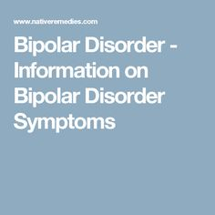 Bipolar Disorder - Information on Bipolar Disorder Symptoms