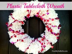 Plastic Tablecloth Wreath- use a tablecloth from the dollar store. Tutorial on www.freestylinbeth.com
