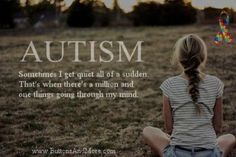 Sometimes I get quiet all of a sudden. That's when there's a million and one things going through my mind. Autism Awareness Month, Create Awareness, How To Communicate Better, Aspergers, Asd, Understanding Autism, Autism Quotes, Adhd And Autism, Autism Speaks