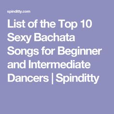 List of the Top 10 Sexy Bachata Songs for Beginner and Intermediate Dancers   Spinditty