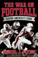 The War on Football: Saving America's Game by Daniel J. Flynn