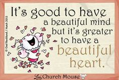 It's good to have a beautiful mind....