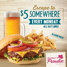 BEST DEAL EVER! $5 half pound burgers with fries AND $0.99 draft beer EVERY MONDAY! #5Somewhere http://www.cheeseburgerinparadise.com/promos/weekdayspecials/
