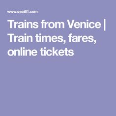 Trains from Venice   Train times, fares, online tickets